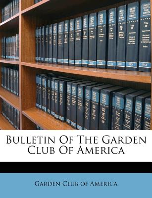 Nabu Press Bulletin of the Garden Club of America by Garden Club of America [Paperback] at Sears.com